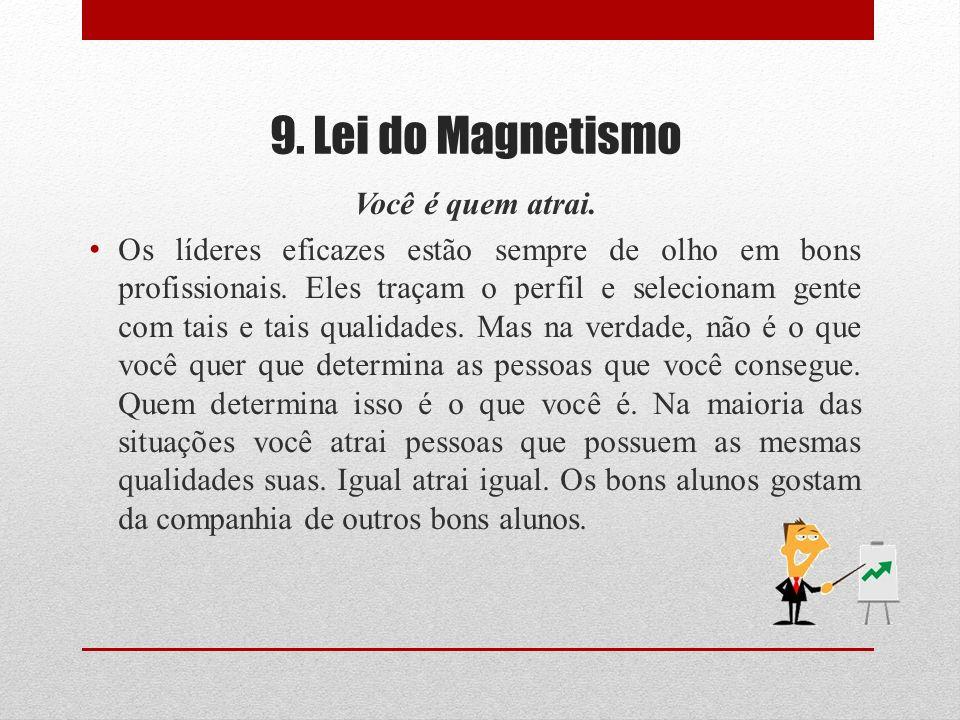 9. Lei do Magnetismo Você é quem atrai.