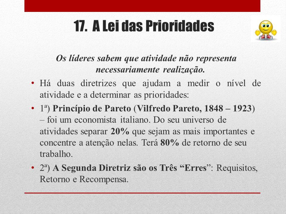 17. A Lei das PrioridadesOs líderes sabem que atividade não representa necessariamente realização.