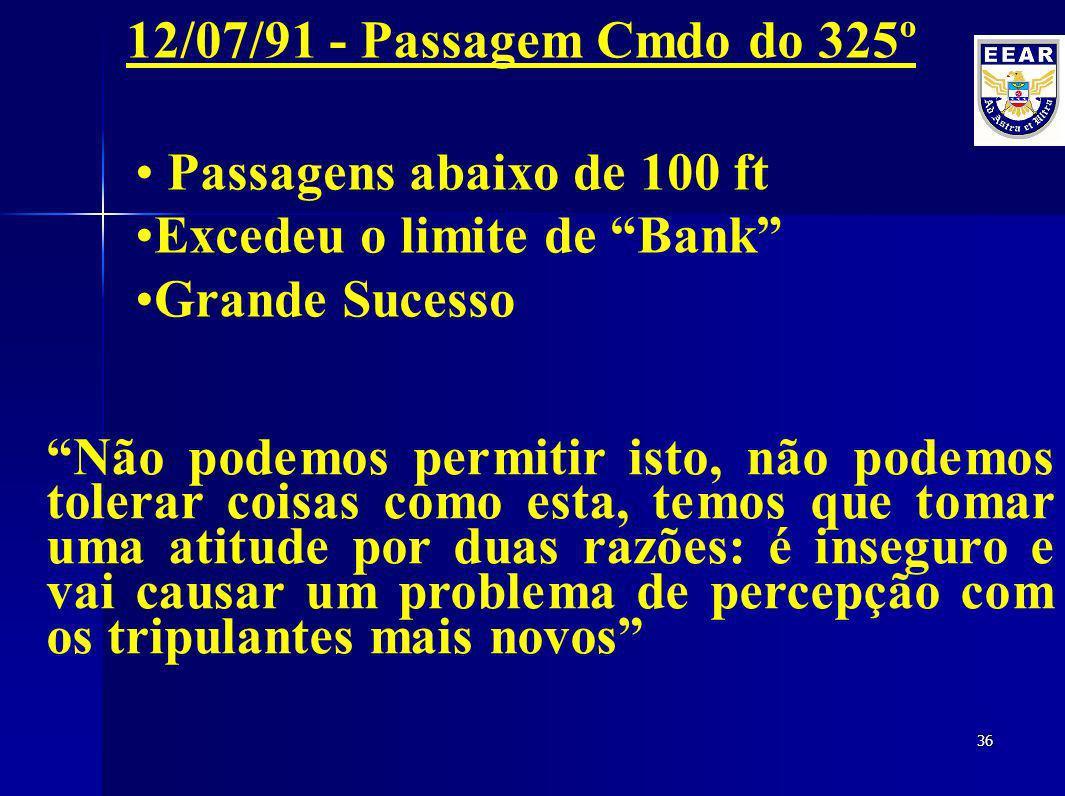 12/07/91 - Passagem Cmdo do 325º Passagens abaixo de 100 ft. Excedeu o limite de Bank Grande Sucesso.