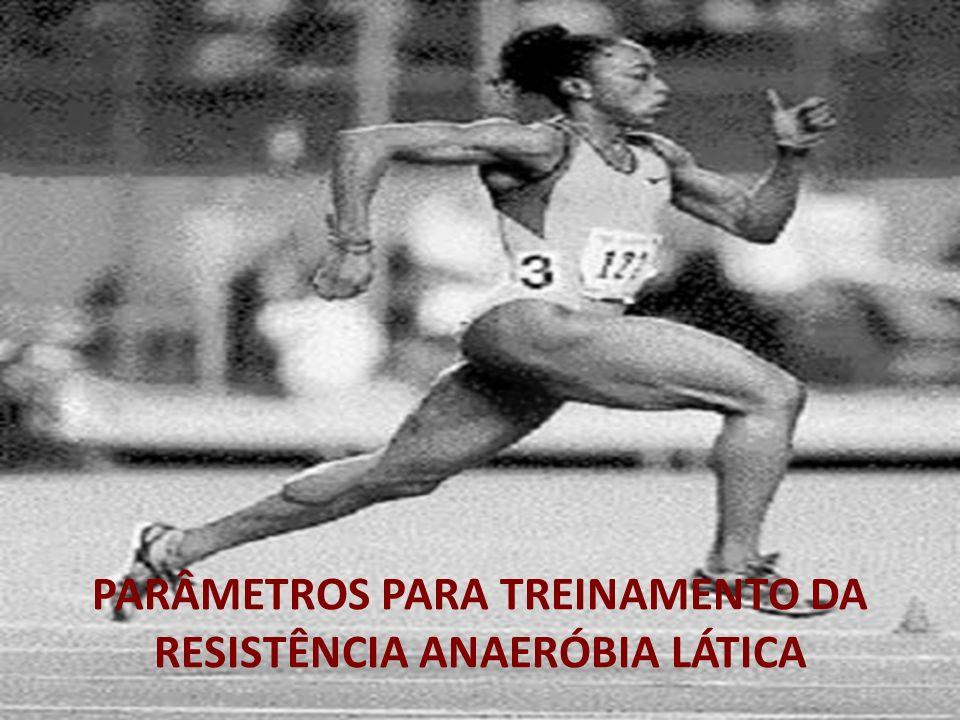 PARÂMETROS PARA TREINAMENTO DA RESISTÊNCIA ANAERÓBIA LÁTICA