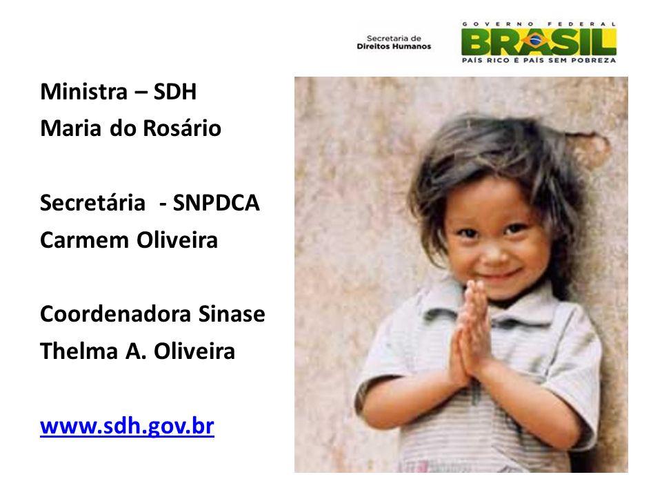 Ministra – SDH Maria do Rosário Secretária - SNPDCA Carmem Oliveira Coordenadora Sinase Thelma A.