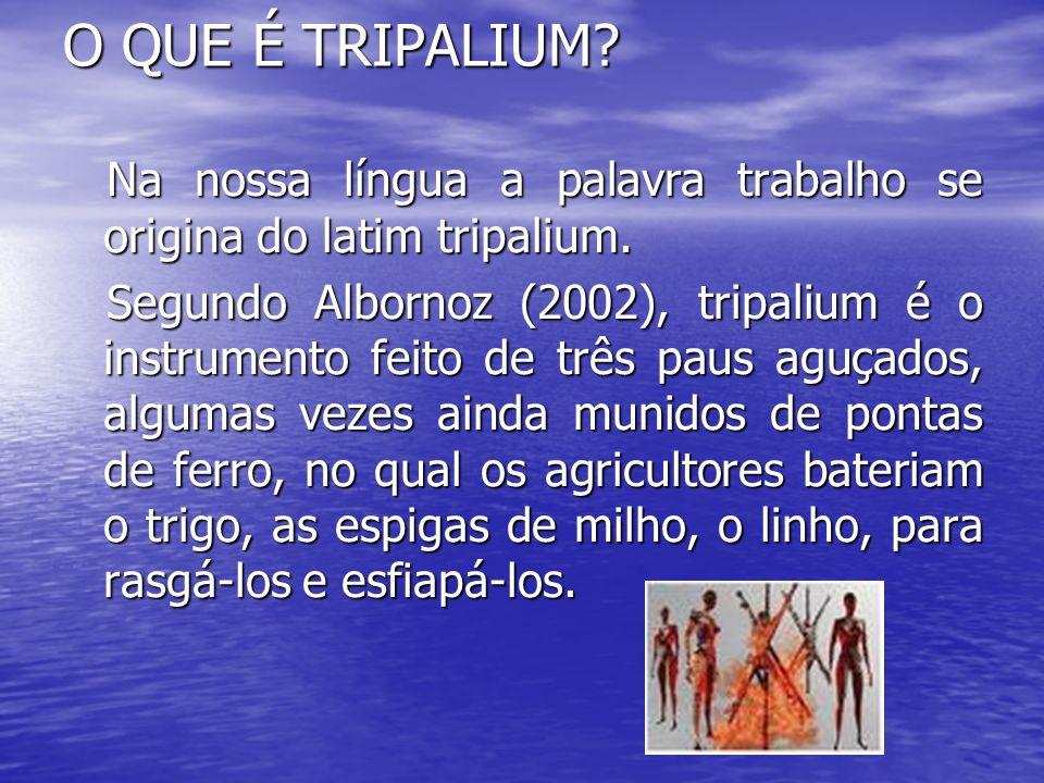 O QUE É TRIPALIUM Na nossa língua a palavra trabalho se origina do latim tripalium.