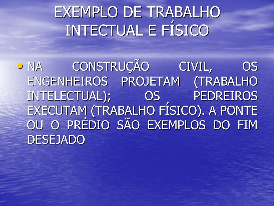 EXEMPLO DE TRABALHO INTECTUAL E FÍSICO