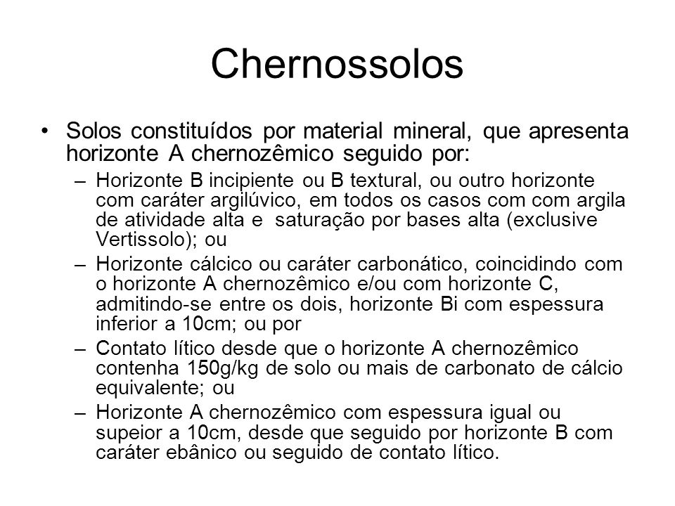 ChernossolosSolos constituídos por material mineral, que apresenta horizonte A chernozêmico seguido por:
