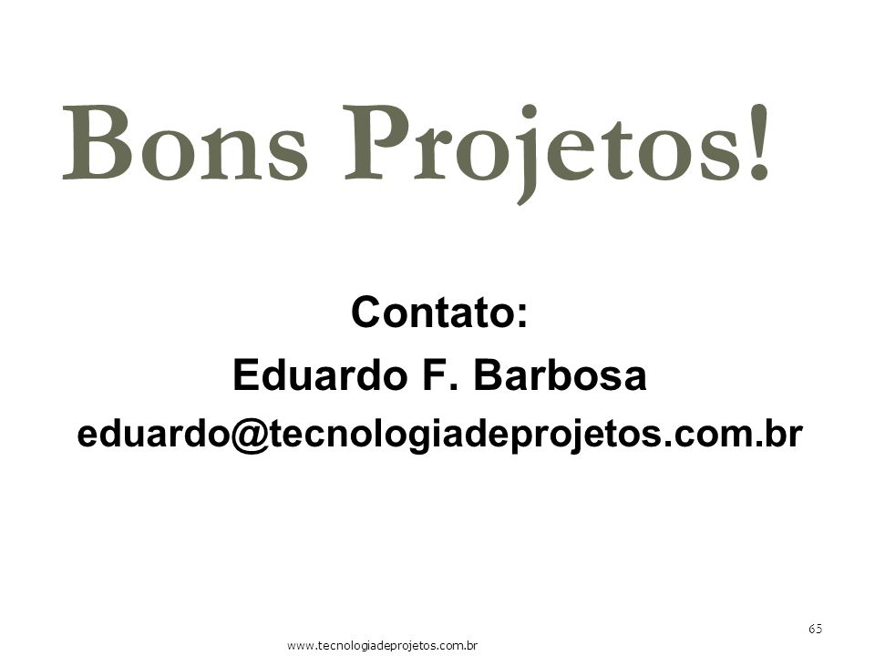Bons Projetos! Contato: Eduardo F. Barbosa