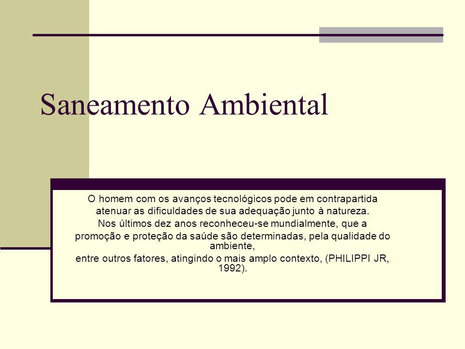 Saneamento Ambiental O homem com os avanços tecnológicos pode em contrapartida. atenuar as dificuldades de sua adequação junto à natureza.