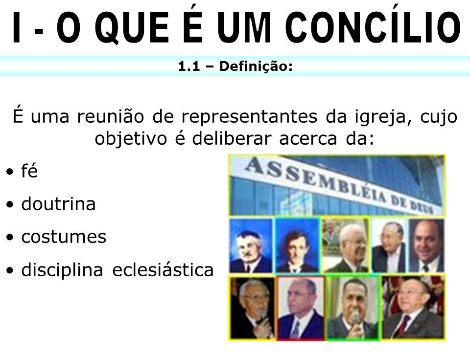 I - O QUE É UM CONCÍLIO1.1 – Definição: É uma reunião de representantes da igreja, cujo objetivo é deliberar acerca da: