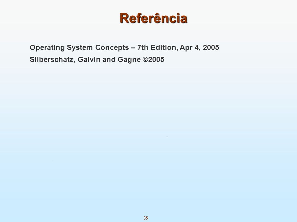 Referência Operating System Concepts – 7th Edition, Apr 4, 2005