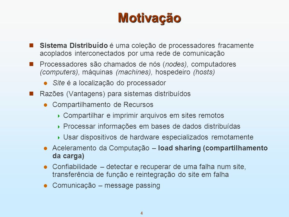Motivação Sistema Distribuído é uma coleção de processadores fracamente acoplados interconectados por uma rede de comunicação.