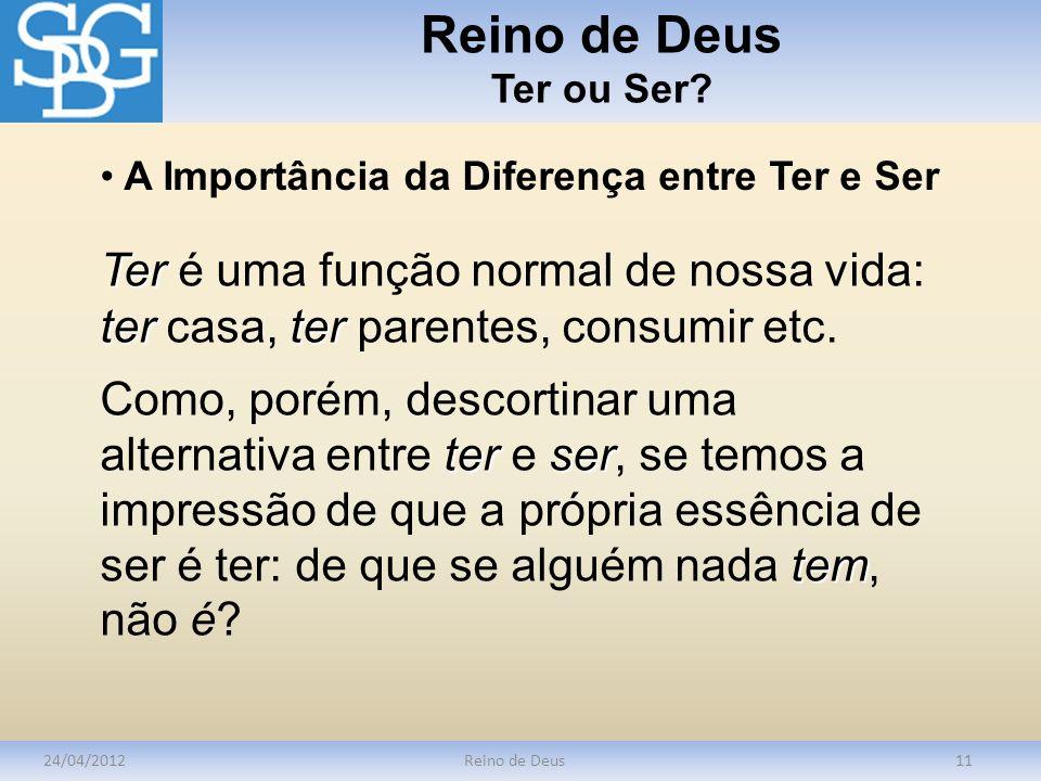 Reino de Deus Ter ou Ser A Importância da Diferença entre Ter e Ser. Ter é uma função normal de nossa vida: ter casa, ter parentes, consumir etc.
