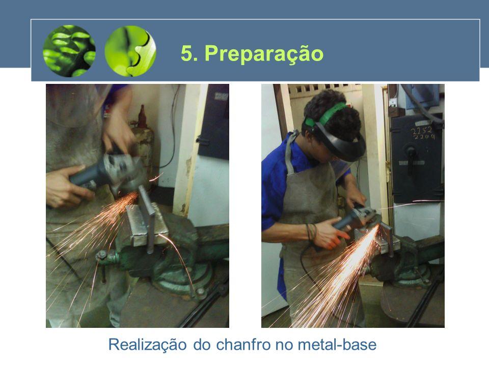 5. Preparação Realização do chanfro no metal-base