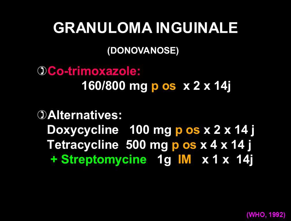 GRANULOMA INGUINALE Co-trimoxazole: 160/800 mg p os x 2 x 14j