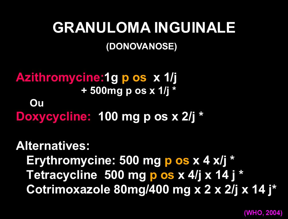 GRANULOMA INGUINALE Azithromycine:1g p os x 1/j
