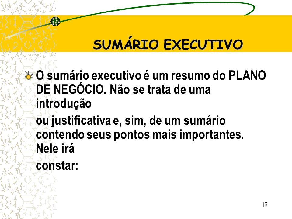 SUMÁRIO EXECUTIVO O sumário executivo é um resumo do PLANO DE NEGÓCIO. Não se trata de uma introdução.