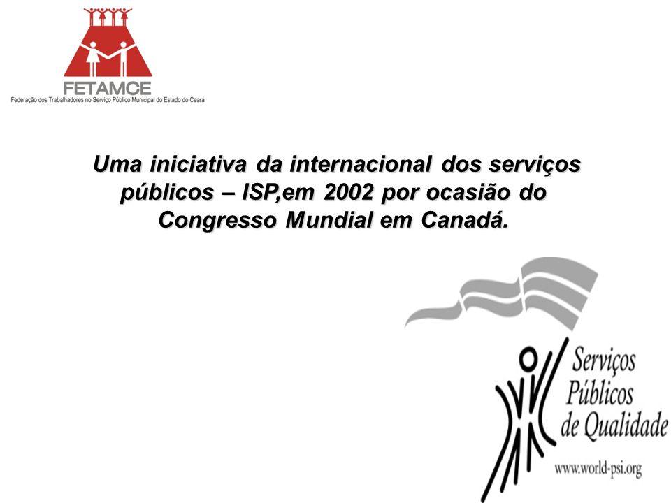 Uma iniciativa da internacional dos serviços públicos – ISP,em 2002 por ocasião do Congresso Mundial em Canadá.
