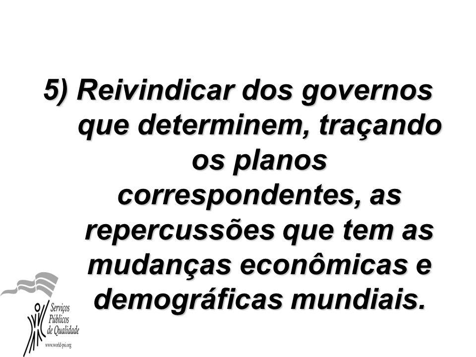 5) Reivindicar dos governos que determinem, traçando os planos correspondentes, as repercussões que tem as mudanças econômicas e demográficas mundiais.