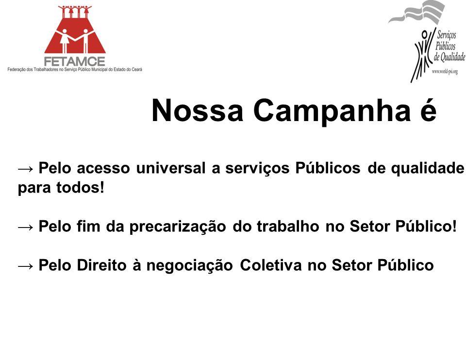 Nossa Campanha é → Pelo acesso universal a serviços Públicos de qualidade. para todos! → Pelo fim da precarização do trabalho no Setor Público!
