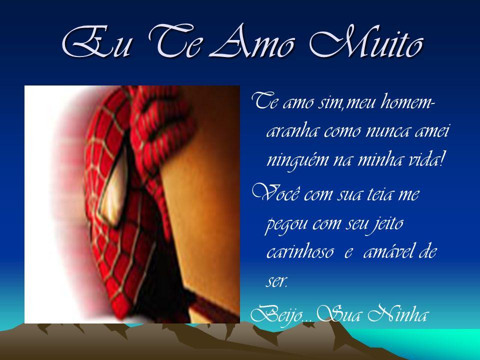 Eu Te Amo Muito Te amo sim,meu homem-aranha como nunca amei ninguém na minha vida!