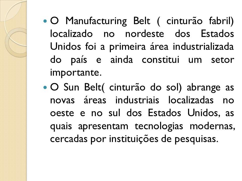 O Manufacturing Belt ( cinturão fabril) localizado no nordeste dos Estados Unidos foi a primeira área industrializada do país e ainda constitui um setor importante.