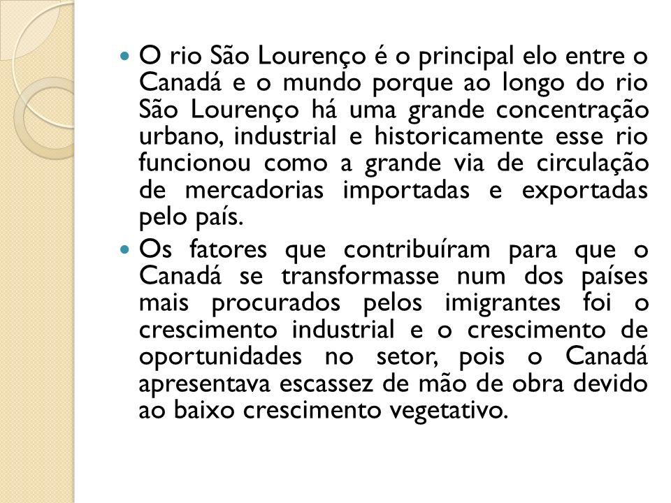 O rio São Lourenço é o principal elo entre o Canadá e o mundo porque ao longo do rio São Lourenço há uma grande concentração urbano, industrial e historicamente esse rio funcionou como a grande via de circulação de mercadorias importadas e exportadas pelo país.