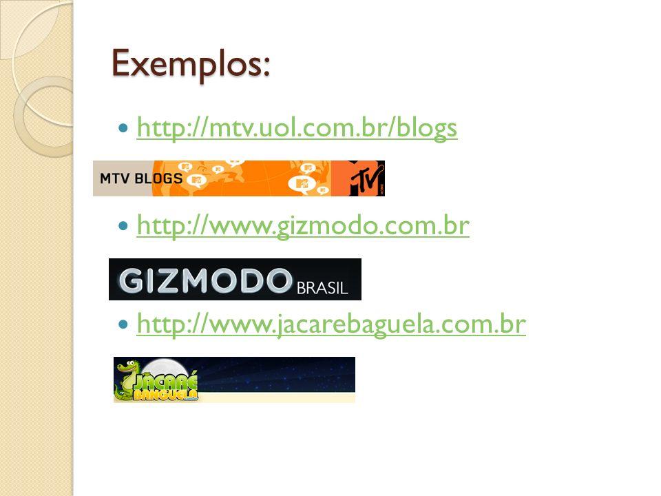 Exemplos: http://mtv.uol.com.br/blogs http://www.gizmodo.com.br