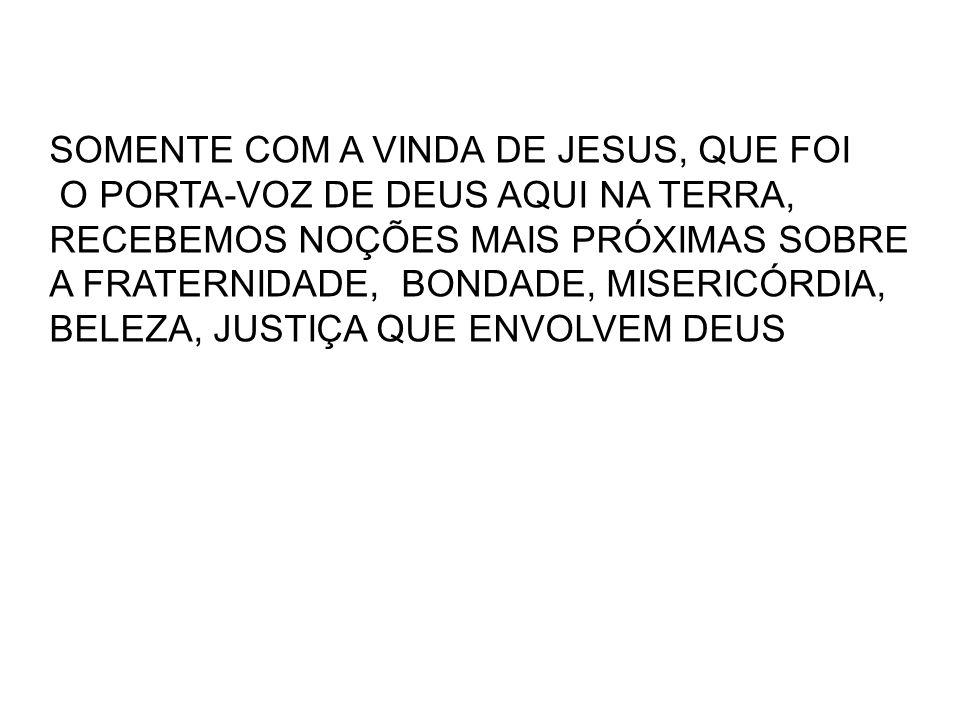 SOMENTE COM A VINDA DE JESUS, QUE FOI