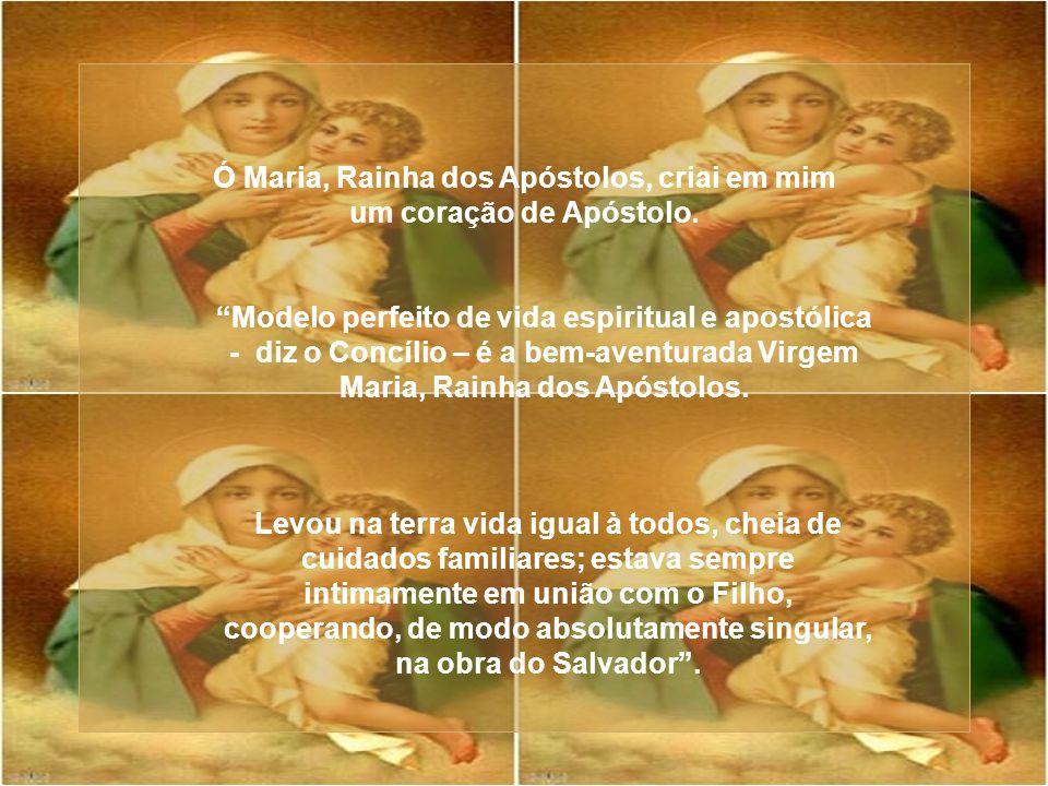 Ó Maria, Rainha dos Apóstolos, criai em mim um coração de Apóstolo.