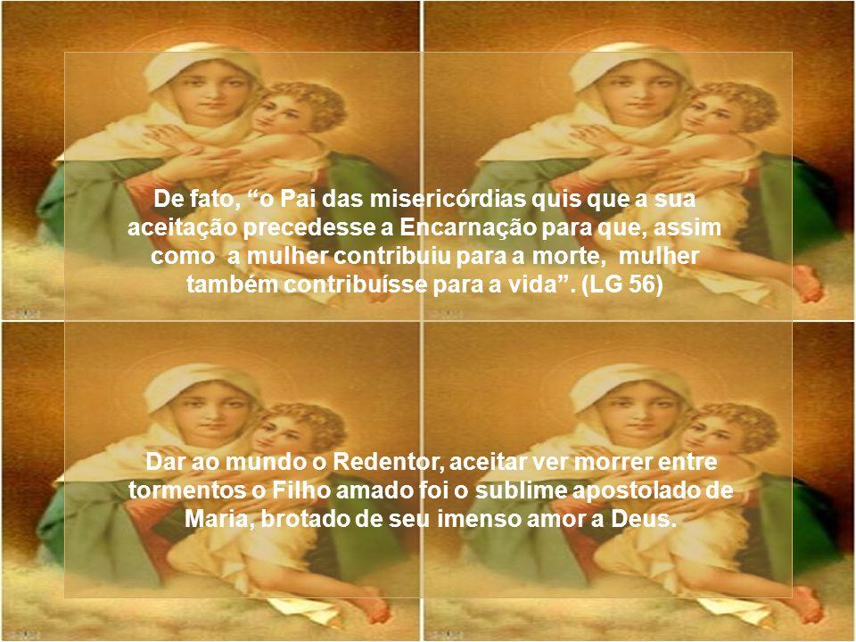 De fato, o Pai das misericórdias quis que a sua aceitação precedesse a Encarnação para que, assim como a mulher contribuiu para a morte, mulher também contribuísse para a vida . (LG 56)