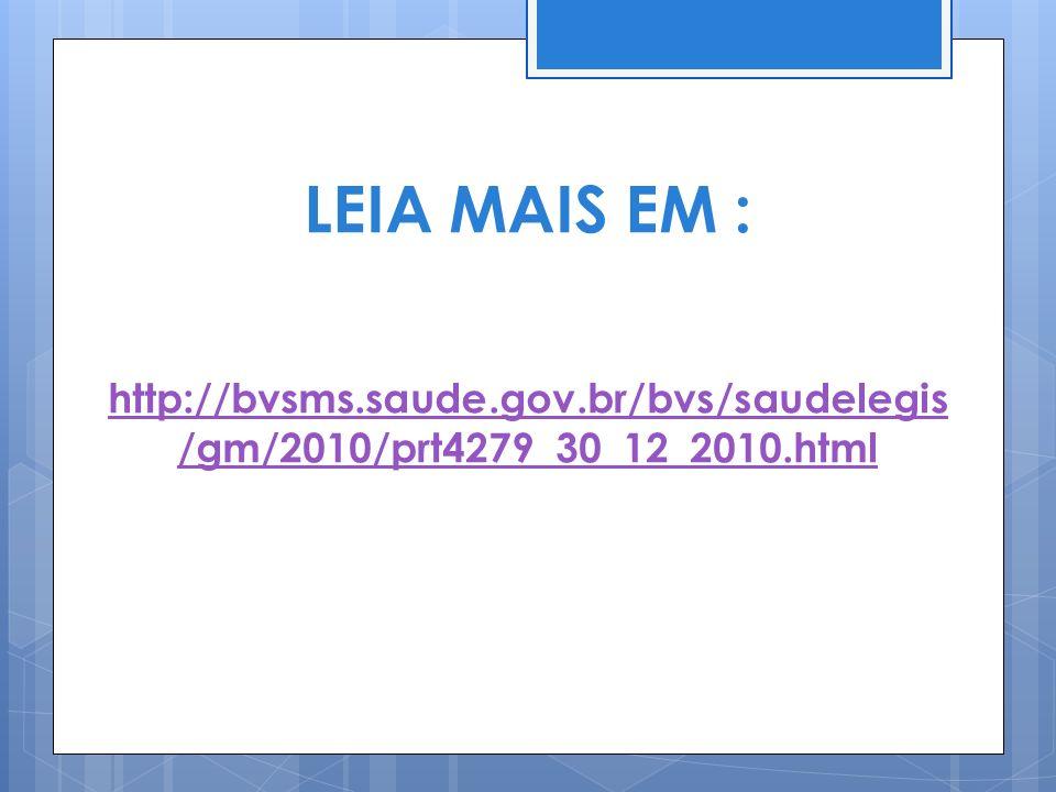 LEIA MAIS EM : http://bvsms.saude.gov.br/bvs/saudelegis/gm/2010/prt4279_30_12_2010.html