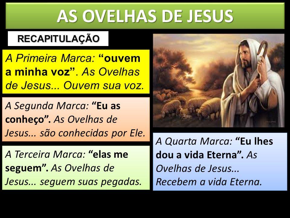 AS OVELHAS DE JESUS RECAPITULAÇÃO. A Primeira Marca: ouvem a minha voz . As Ovelhas de Jesus... Ouvem sua voz.