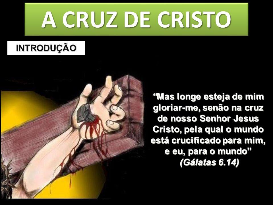 A CRUZ DE CRISTO INTRODUÇÃO