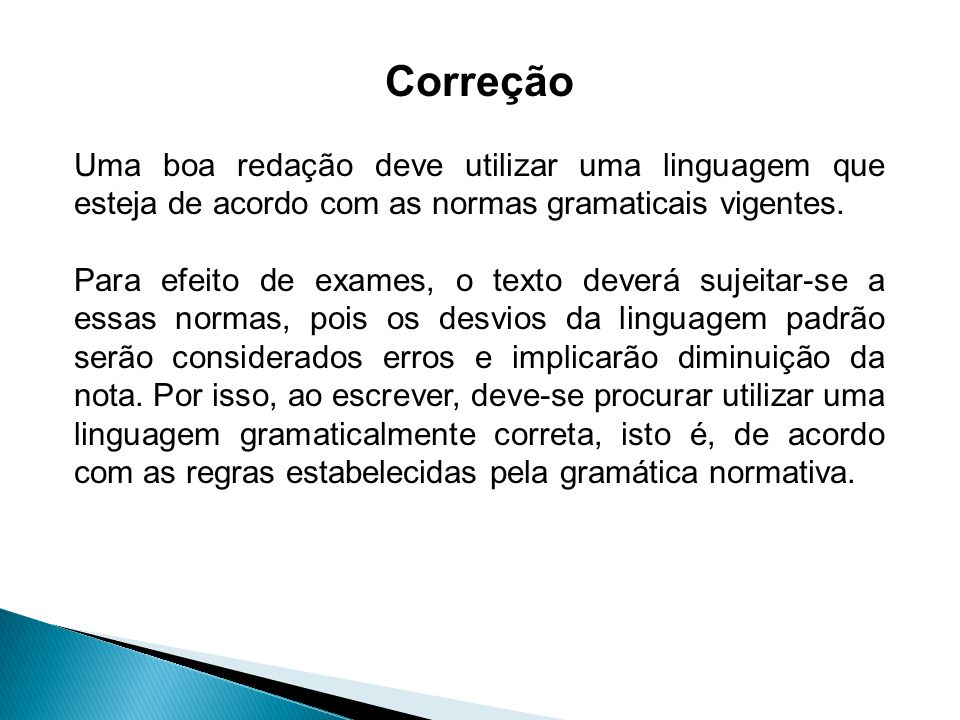 Correção Uma boa redação deve utilizar uma linguagem que esteja de acordo com as normas gramaticais vigentes.