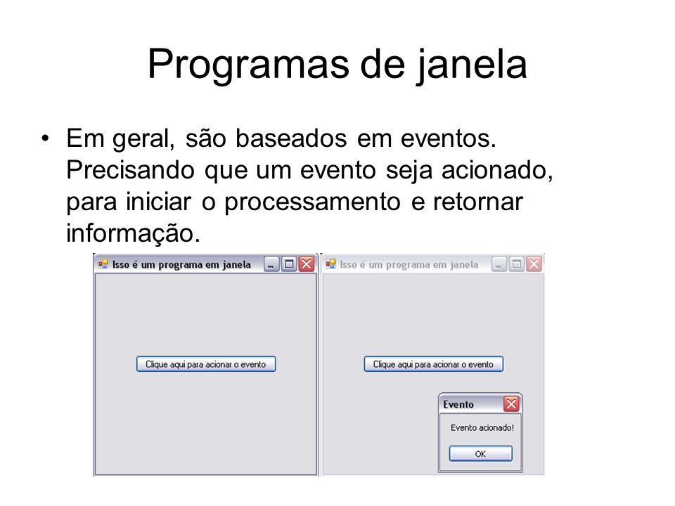 Programas de janela Em geral, são baseados em eventos.