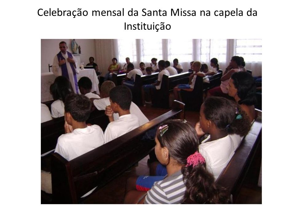 Celebração mensal da Santa Missa na capela da Instituição