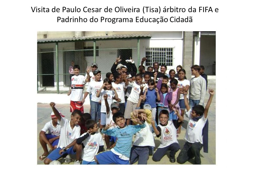 Visita de Paulo Cesar de Oliveira (Tisa) árbitro da FIFA e Padrinho do Programa Educação Cidadã