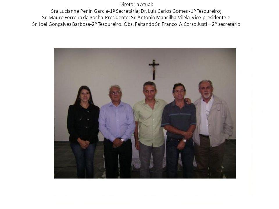 Diretoria Atual: Sra Lucianne Penin Garcia-1ª Secretária; Dr