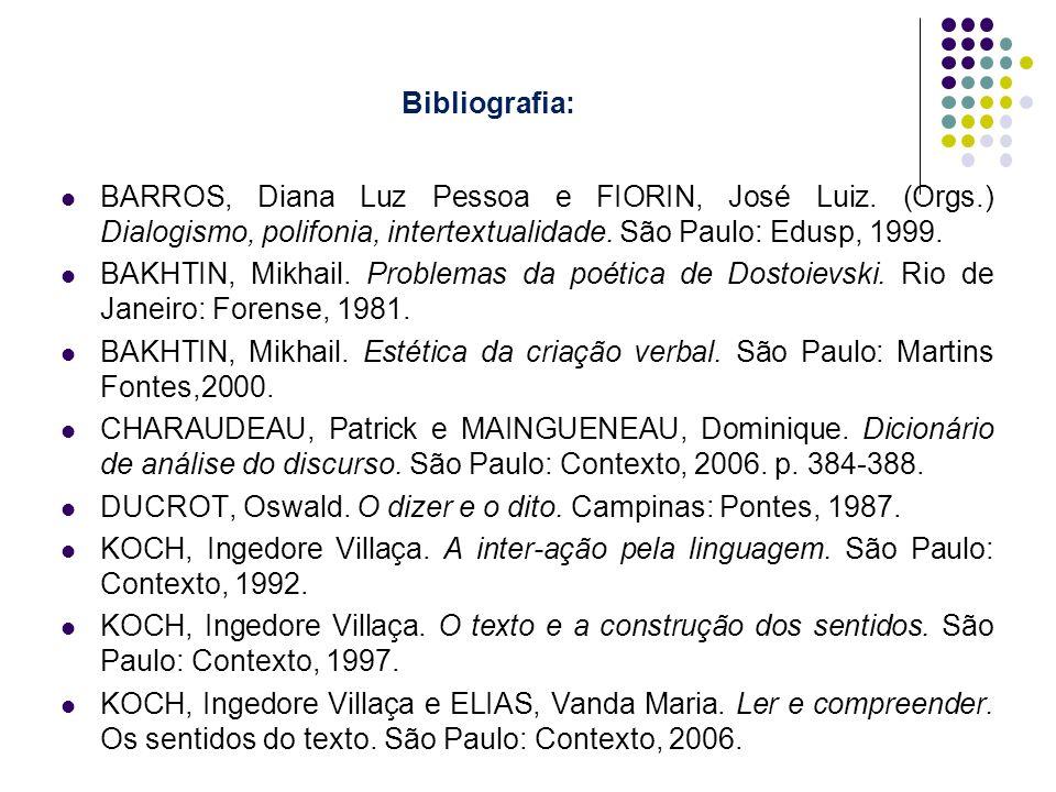 Bibliografia:BARROS, Diana Luz Pessoa e FIORIN, José Luiz. (Orgs.) Dialogismo, polifonia, intertextualidade. São Paulo: Edusp, 1999.