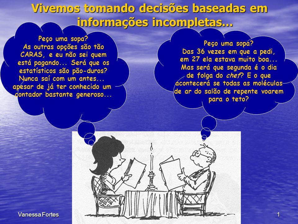 Vivemos tomando decisões baseadas em informações incompletas...