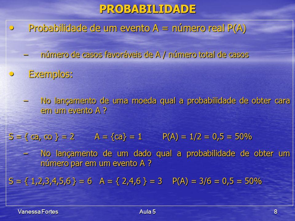 PROBABILIDADE Probabilidade de um evento A = número real P(A)