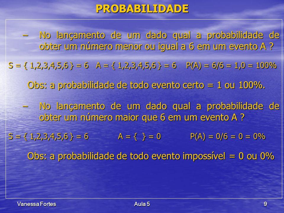 Obs: a probabilidade de todo evento certo = 1 ou 100%.