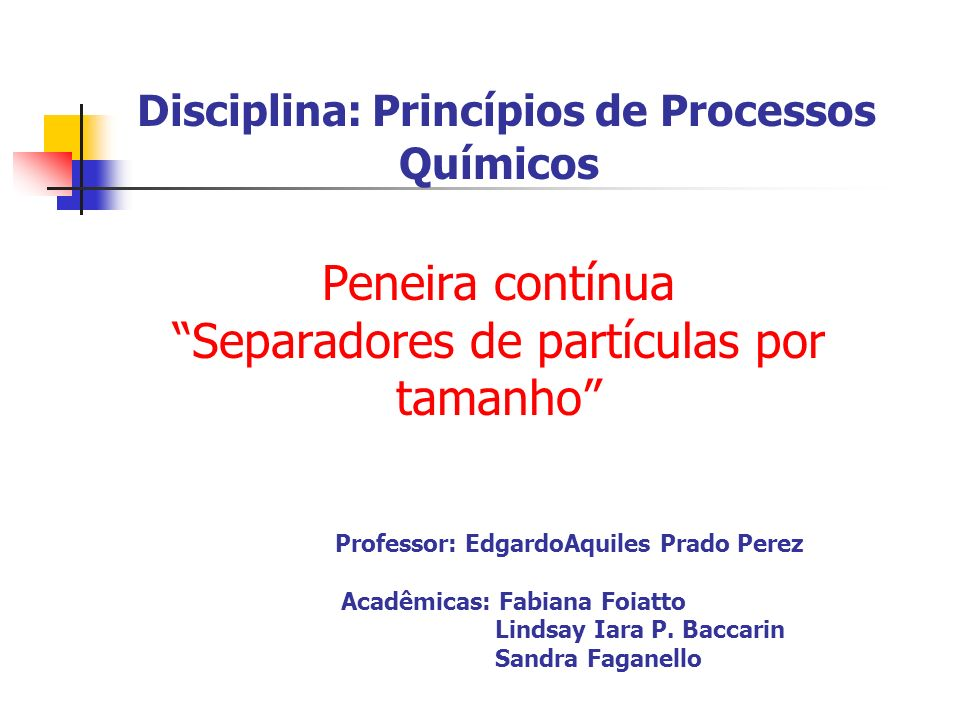 Disciplina: Princípios de Processos Químicos Peneira contínua Separadores de partículas por tamanho