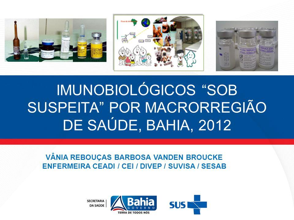 IMUNOBIOLÓGICOS SOB SUSPEITA POR MACRORREGIÃO DE SAÚDE, BAHIA, 2012