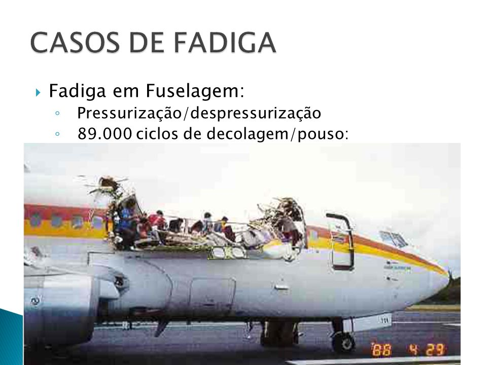 CASOS DE FADIGA Fadiga em Fuselagem: Pressurização/despressurização