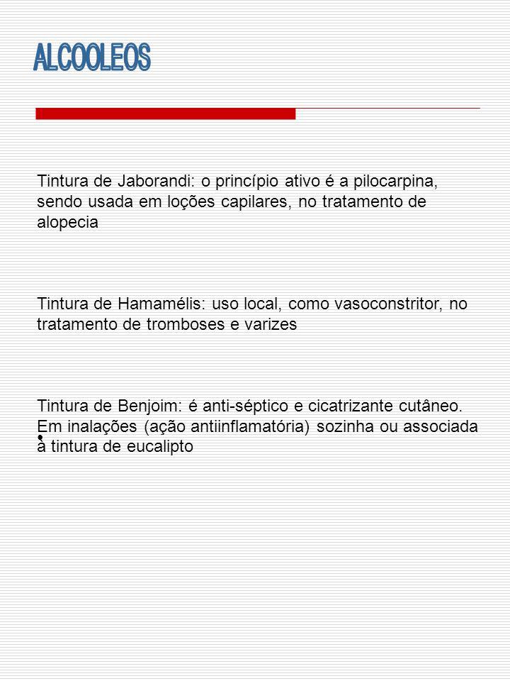 ALCOOLEOS Tintura de Jaborandi: o princípio ativo é a pilocarpina, sendo usada em loções capilares, no tratamento de alopecia.