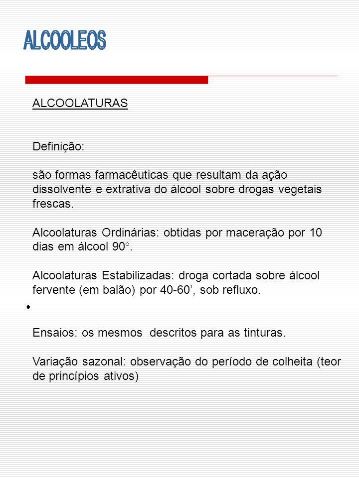 ALCOOLEOS ALCOOLATURAS Definição: