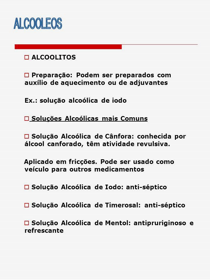 ALCOOLEOSALCOOLITOS. Preparação: Podem ser preparados com auxílio de aquecimento ou de adjuvantes. Ex.: solução alcoólica de iodo.