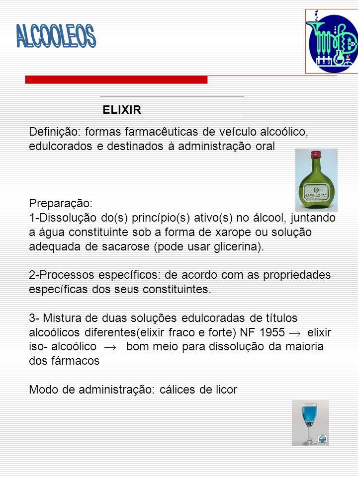 ALCOOLEOS ELIXIR. Definição: formas farmacêuticas de veículo alcoólico, edulcorados e destinados à administração oral.