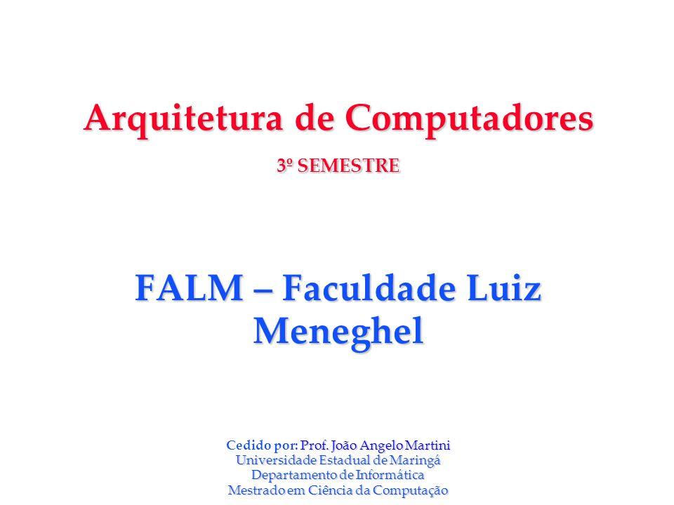 Arquitetura de Computadores 3º SEMESTRE FALM – Faculdade Luiz Meneghel Cedido por: Prof.