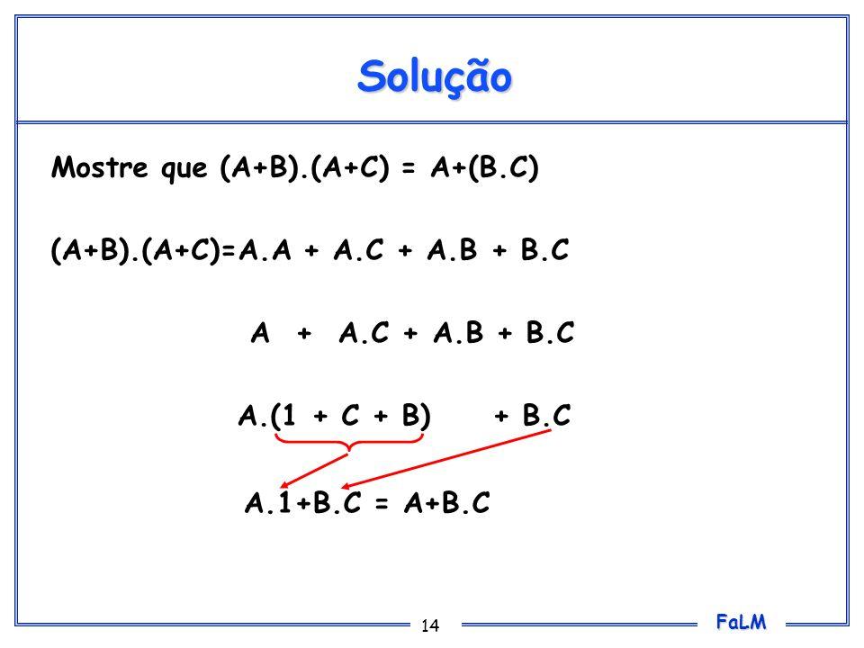Solução Mostre que (A+B).(A+C) = A+(B.C)