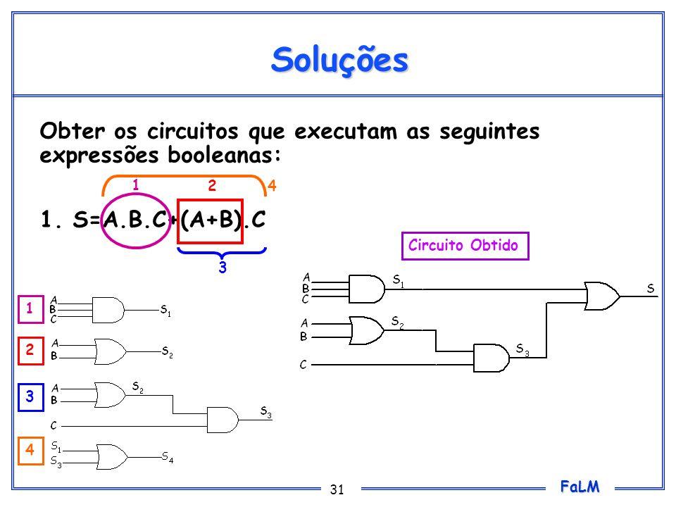 Soluções Obter os circuitos que executam as seguintes expressões booleanas: 1. S=A.B.C+(A+B).C. 1.